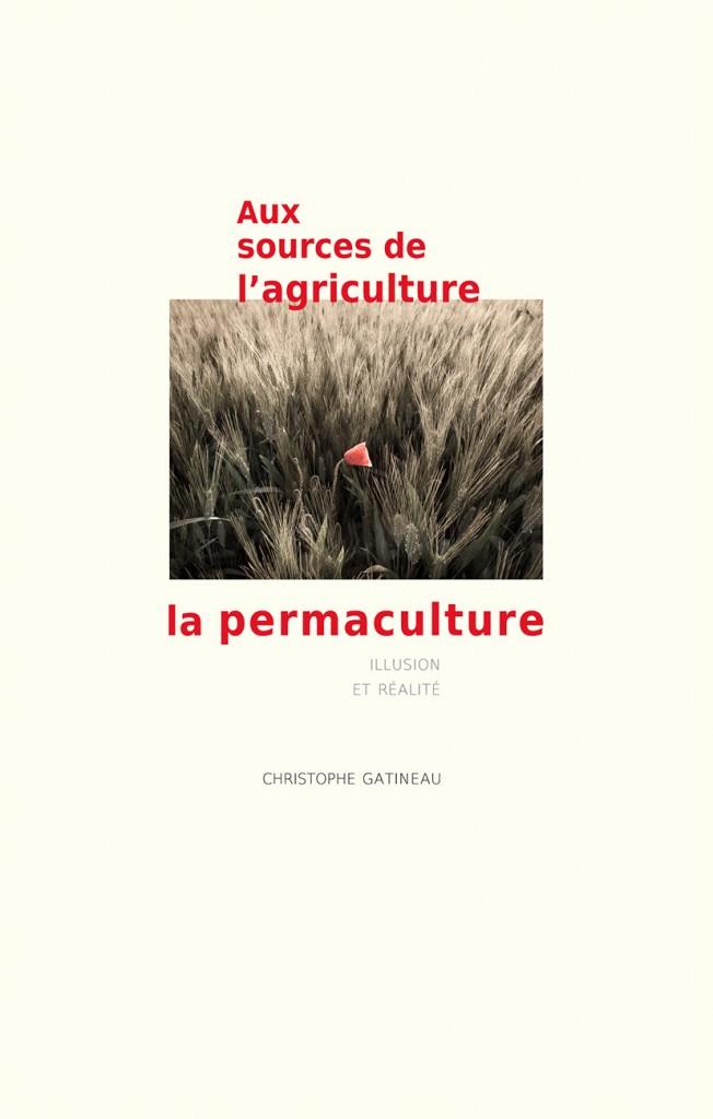 Volume 1. Aux sources de l'agriculture, la permaculture : illusion et réalité.